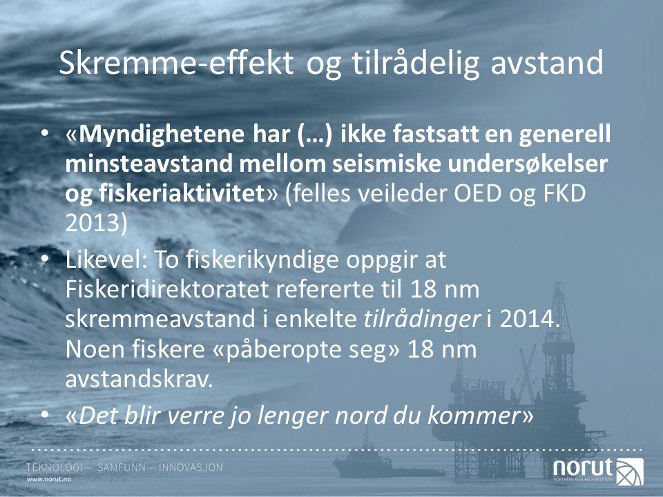 Skremme-effekt og tilrådelig avstand «Myndighetene har (…) ikke fastsatt en generell minsteavstand mellom seismiske undersøkelser og fiskeriaktivitet»
