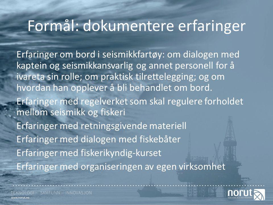 Formål: dokumentere erfaringer Erfaringer om bord i seismikkfartøy: om dialogen med kaptein og seismikkansvarlig og annet personell for å ivareta sin
