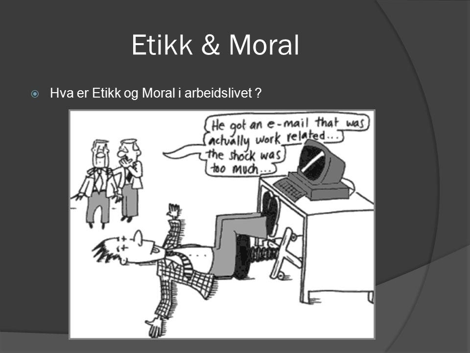 Etikk & Moral  Hva er Etikk og Moral i arbeidslivet .