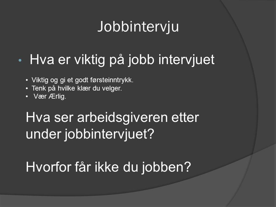 Jobbintervju Hva er viktig på jobb intervjuet Viktig og gi et godt førsteinntrykk.