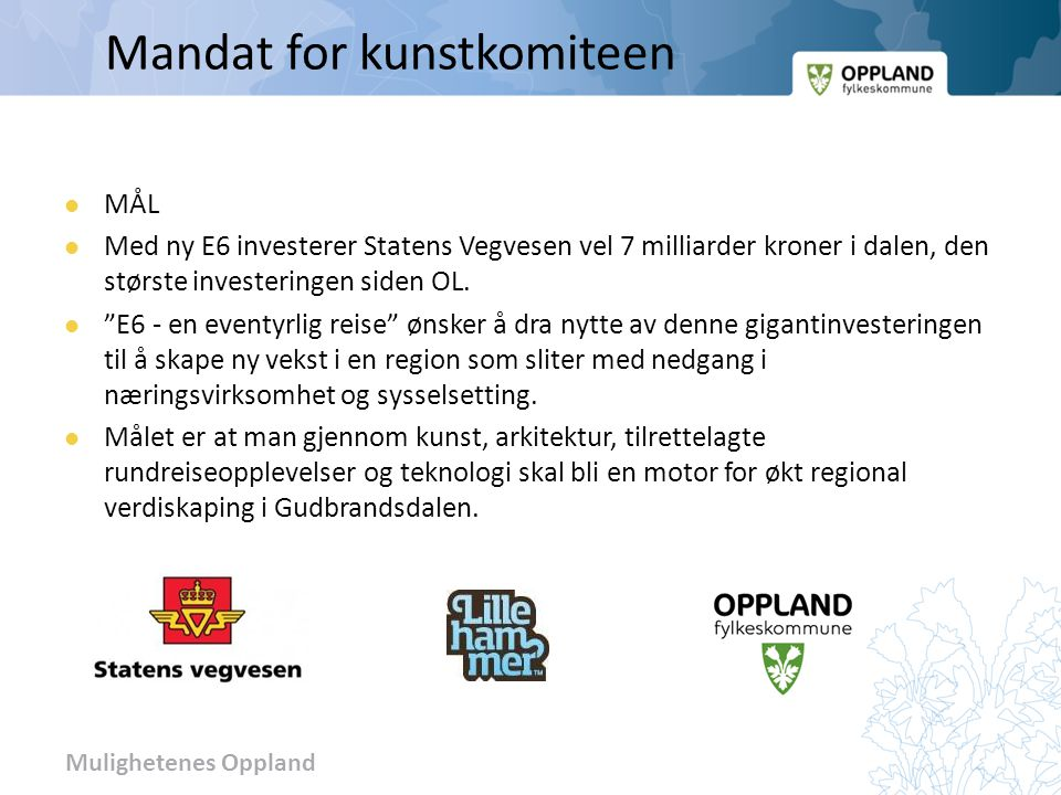 Mulighetenes Oppland Mandat for kunstkomiteen MÅL Med ny E6 investerer Statens Vegvesen vel 7 milliarder kroner i dalen, den største investeringen sid