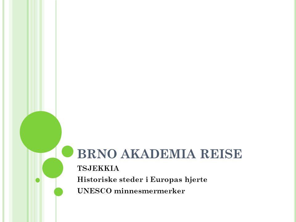 BRNO AKADEMIA REISE TSJEKKIA Historiske steder i Europas hjerte UNESCO minnesmermerker