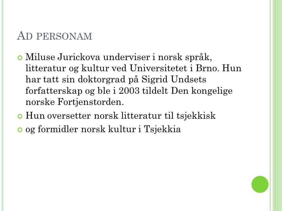 A D PERSONAM Miluse Jurickova underviser i norsk språk, litteratur og kultur ved Universitetet i Brno.