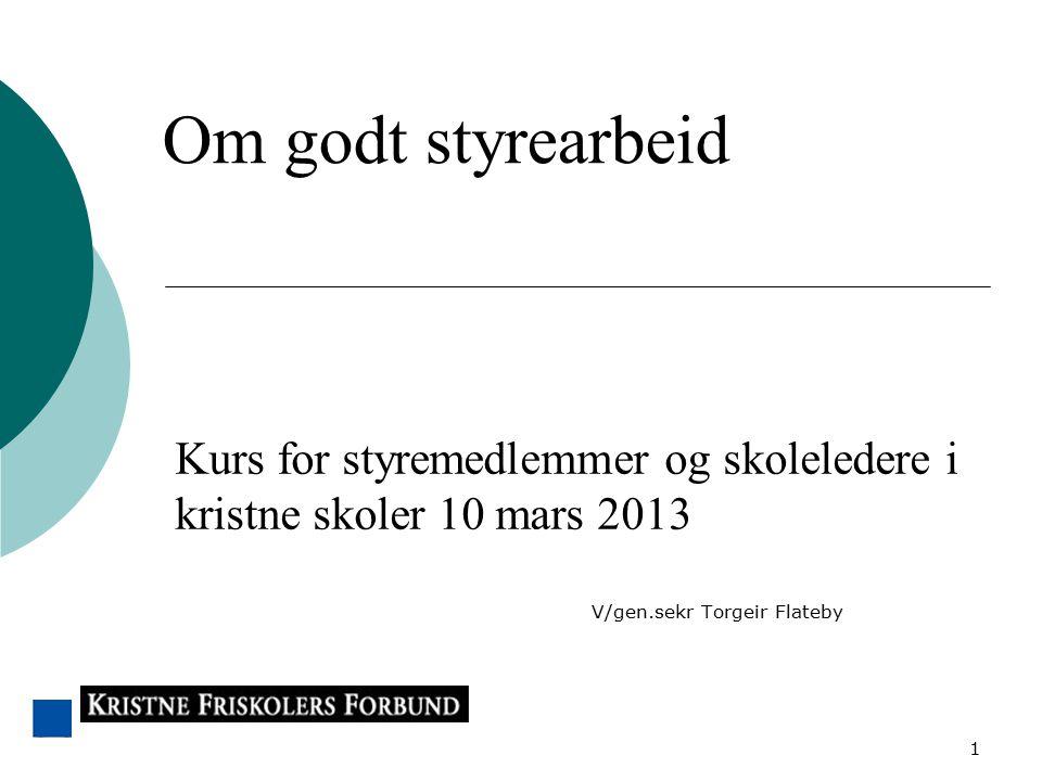 1 Kurs for styremedlemmer og skoleledere i kristne skoler 10 mars 2013 V/gen.sekr Torgeir Flateby Om godt styrearbeid