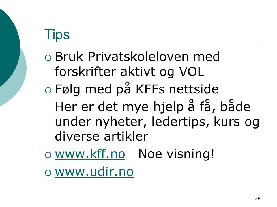 28 Tips  Bruk Privatskoleloven med forskrifter aktivt og VOL  Følg med på KFFs nettside Her er det mye hjelp å få, både under nyheter, ledertips, ku