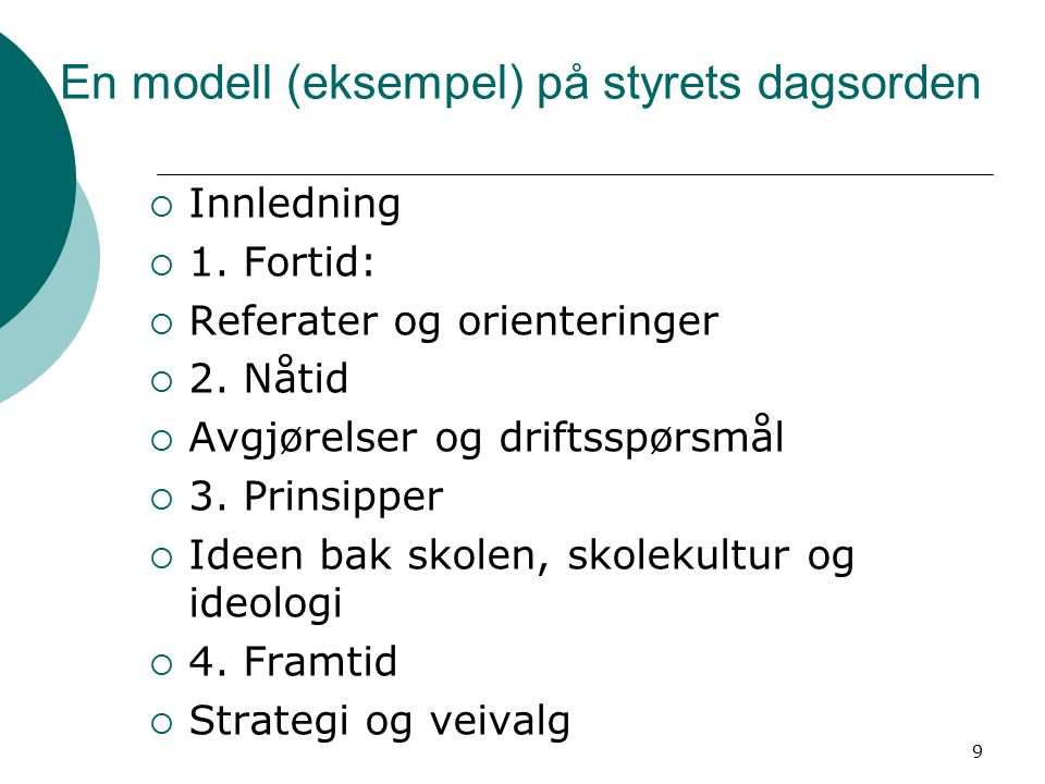 En modell (eksempel) på styrets dagsorden  Innledning  1. Fortid:  Referater og orienteringer  2. Nåtid  Avgjørelser og driftsspørsmål  3. Prins