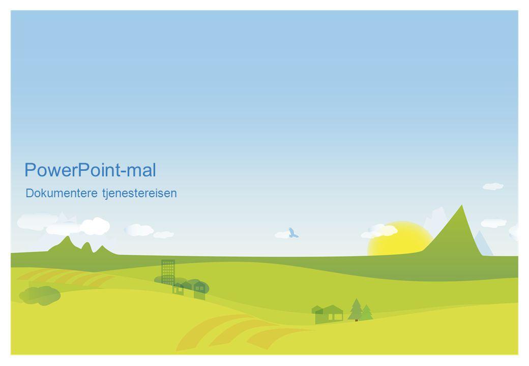 PowerPoint-mal Dokumentere tjenestereisen