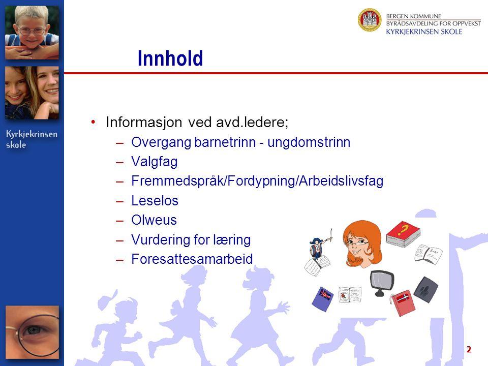2 Innhold Informasjon ved avd.ledere; –Overgang barnetrinn - ungdomstrinn –Valgfag –Fremmedspråk/Fordypning/Arbeidslivsfag –Leselos –Olweus –Vurdering