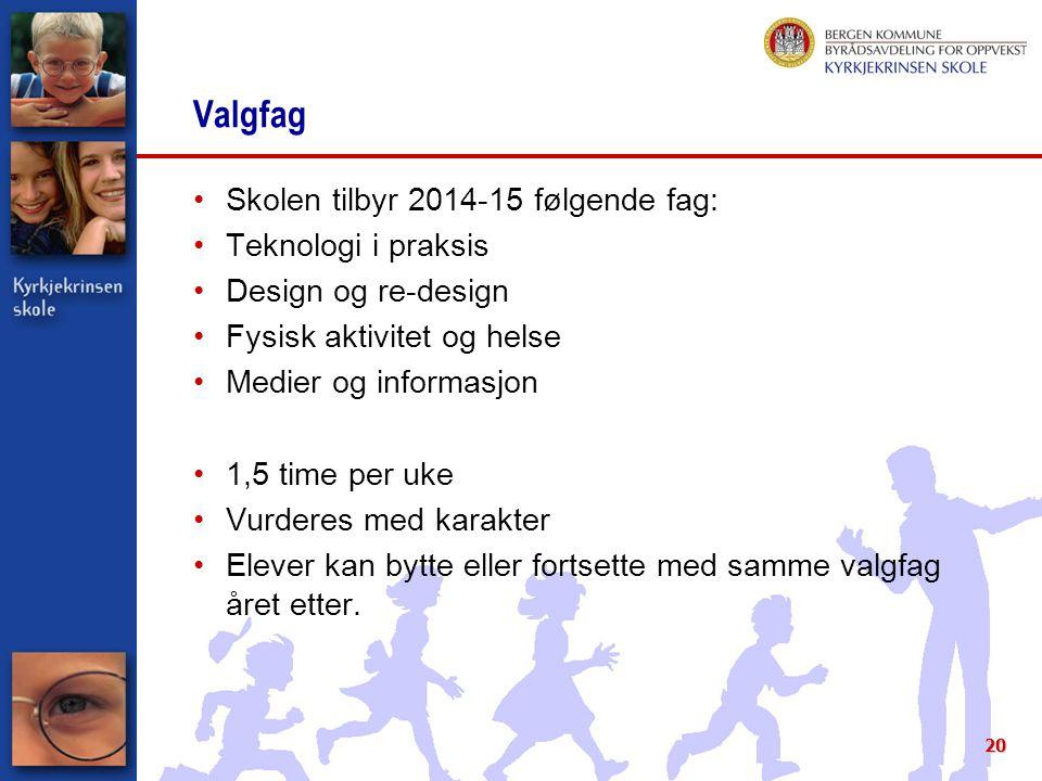 Valgfag Skolen tilbyr 2014-15 følgende fag: Teknologi i praksis Design og re-design Fysisk aktivitet og helse Medier og informasjon 1,5 time per uke V