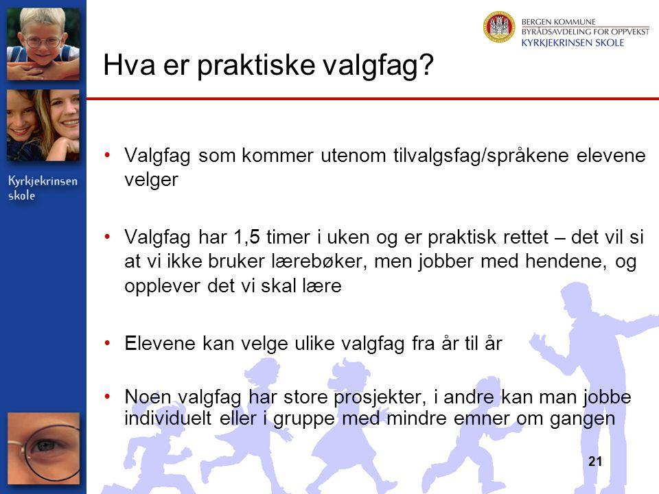 Valgfag som kommer utenom tilvalgsfag/språkene elevene velger Valgfag har 1,5 timer i uken og er praktisk rettet – det vil si at vi ikke bruker lærebø