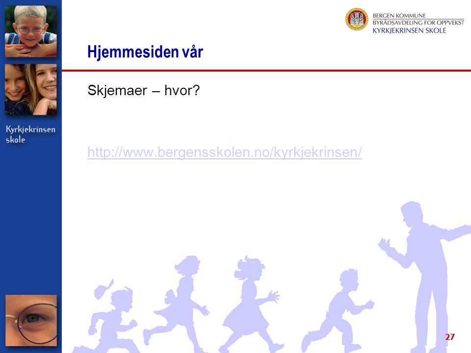 27 Hjemmesiden vår Skjemaer – hvor? http://www.bergensskolen.no/kyrkjekrinsen/