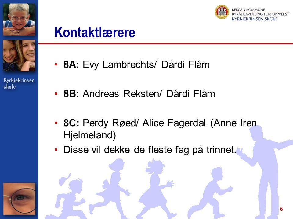 6 Kontaktlærere 8A: Evy Lambrechts/ Dårdi Flåm 8B: Andreas Reksten/ Dårdi Flåm 8C: Perdy Røed/ Alice Fagerdal (Anne Iren Hjelmeland) Disse vil dekke d