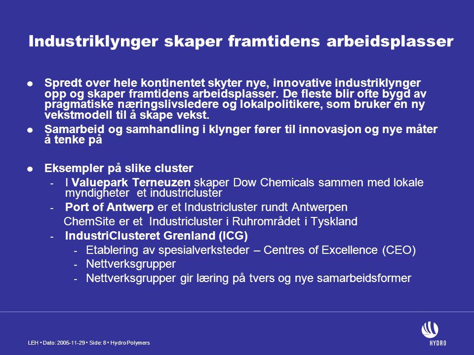 LEH Dato: 2005-11-29 Side: 8 Hydro Polymers Industriklynger skaper framtidens arbeidsplasser Spredt over hele kontinentet skyter nye, innovative industriklynger opp og skaper framtidens arbeidsplasser.