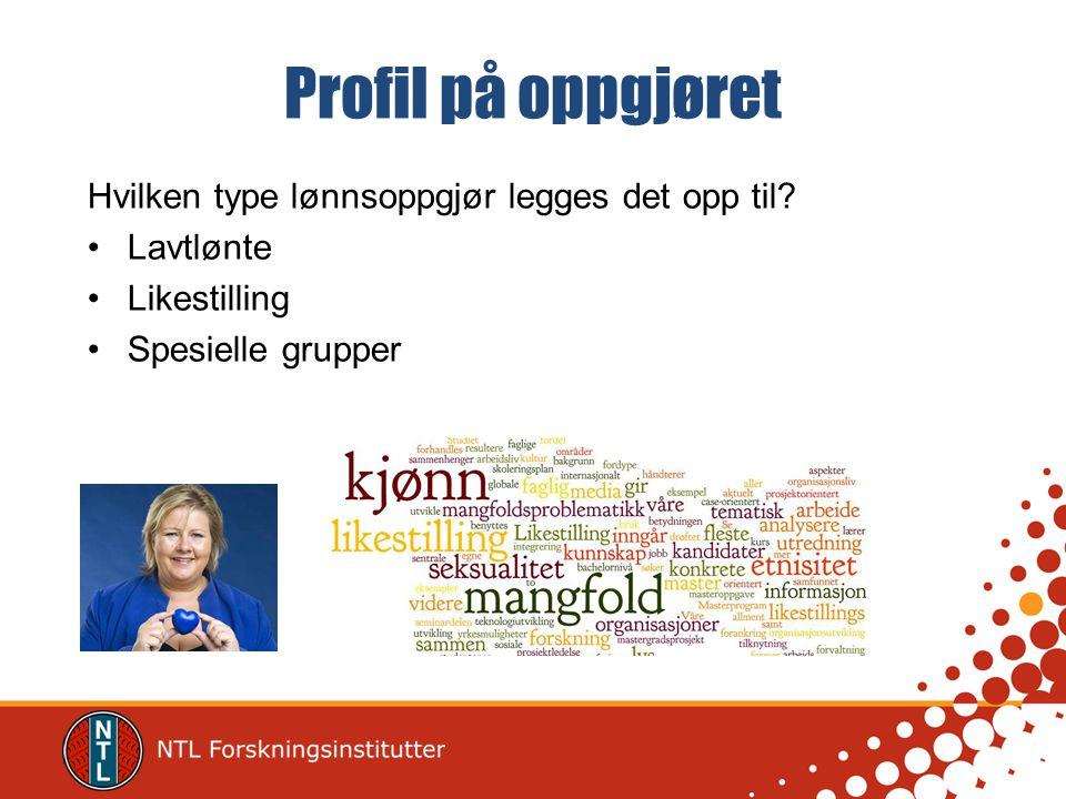 Profil på oppgjøret Hvilken type lønnsoppgjør legges det opp til? Lavtlønte Likestilling Spesielle grupper
