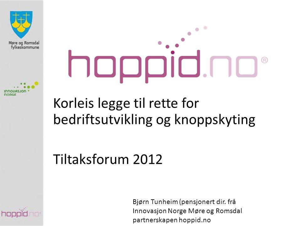 Korleis legge til rette for bedriftsutvikling og knoppskyting Tiltaksforum 2012 Bjørn Tunheim (pensjonert dir. frå Innovasjon Norge Møre og Romsdal pa