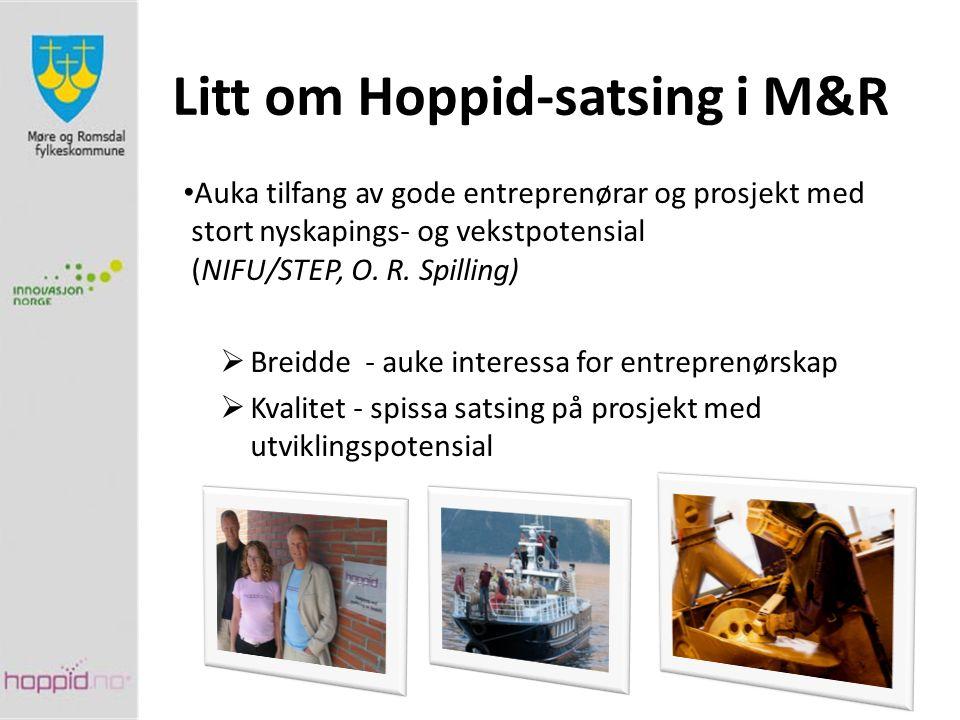 Litt om Hoppid-satsing i M&R Auka tilfang av gode entreprenørar og prosjekt med stort nyskapings- og vekstpotensial (NIFU/STEP, O.