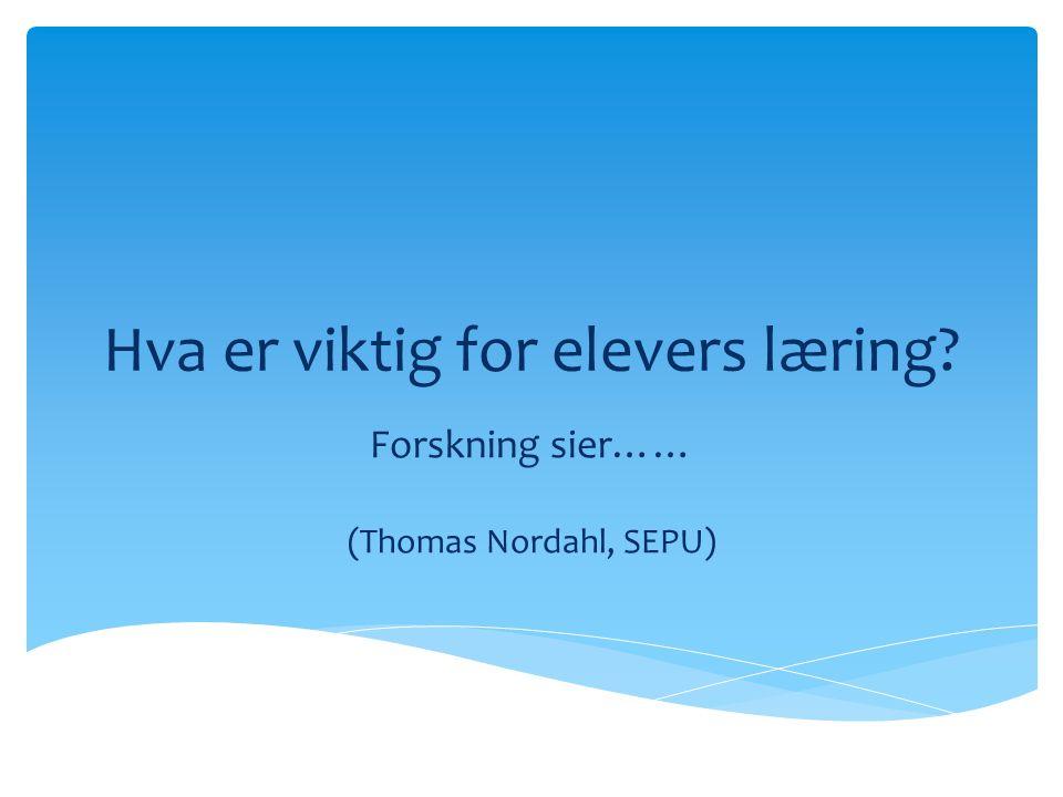 Hva er viktig for elevers læring? Forskning sier…… (Thomas Nordahl, SEPU)