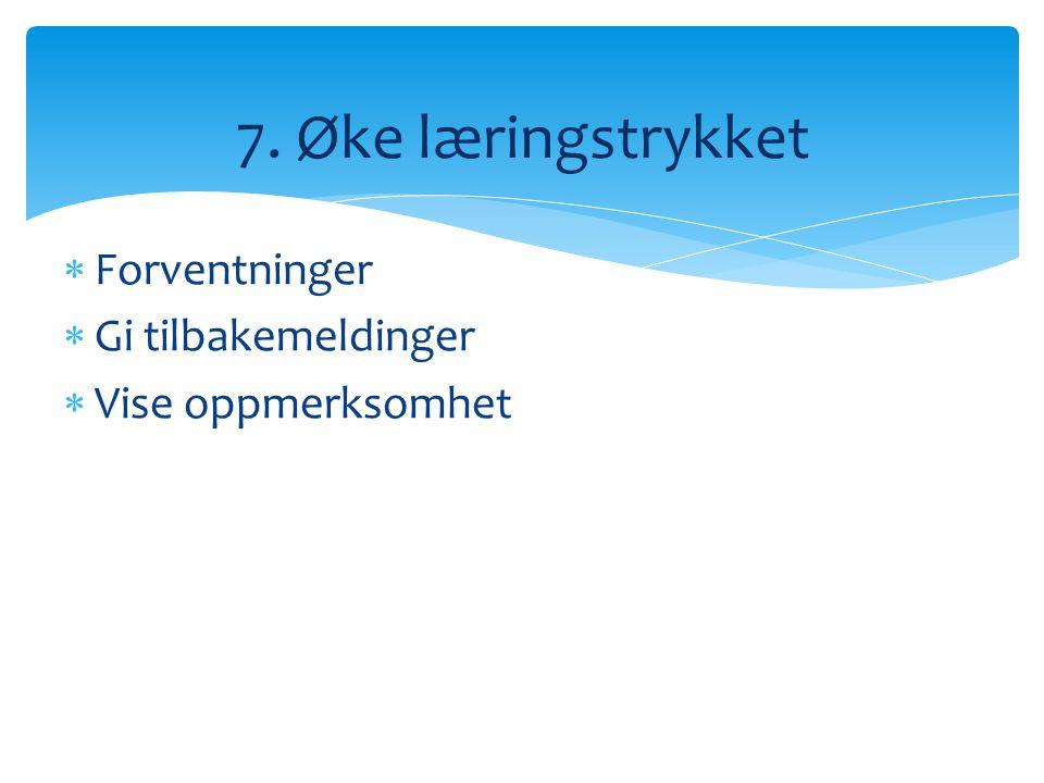  Forventninger  Gi tilbakemeldinger  Vise oppmerksomhet 7. Øke læringstrykket