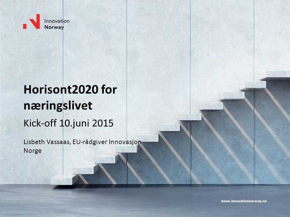 www.innovationnorway.no Horisont2020 for næringslivet Kick-off 10.juni 2015 Lisbeth Vassaas, EU-rådgiver Innovasjon Norge