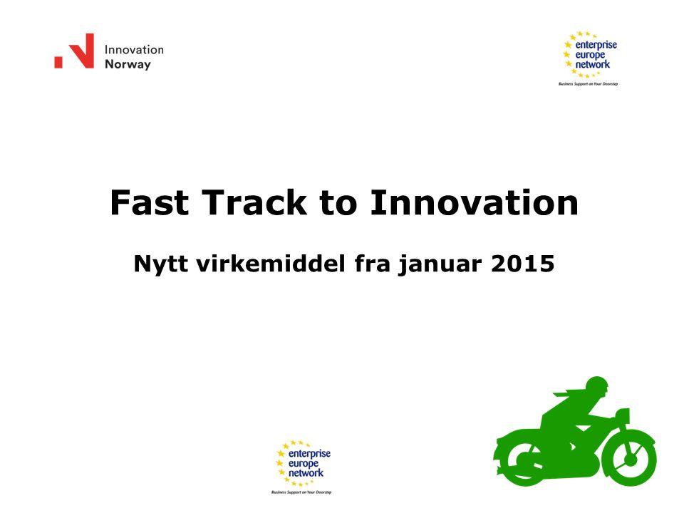 Fast Track to Innovation Nytt virkemiddel fra januar 2015