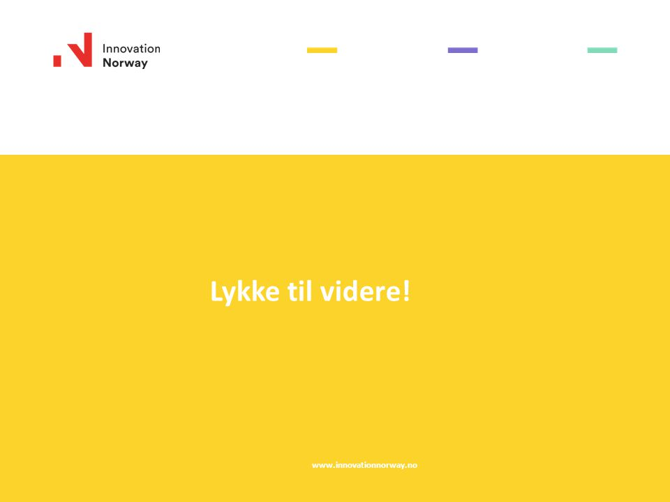 Lykke til videre! www.innovationnorway.no