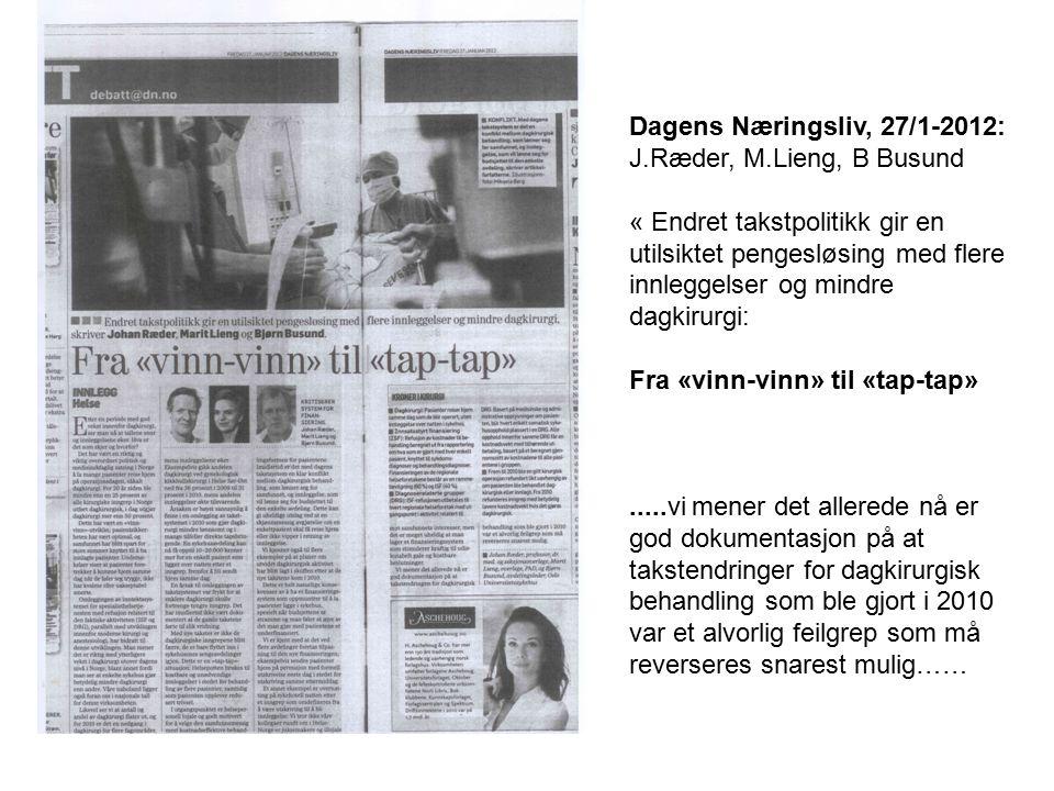 Dagens Næringsliv, 27/1-2012: J.Ræder, M.Lieng, B Busund « Endret takstpolitikk gir en utilsiktet pengesløsing med flere innleggelser og mindre dagkirurgi: Fra «vinn-vinn» til «tap-tap».....vi mener det allerede nå er god dokumentasjon på at takstendringer for dagkirurgisk behandling som ble gjort i 2010 var et alvorlig feilgrep som må reverseres snarest mulig……