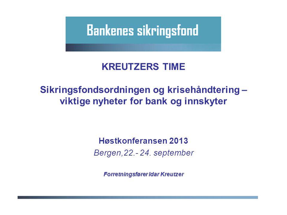 KREUTZERS TIME Sikringsfondsordningen og krisehåndtering – viktige nyheter for bank og innskyter Høstkonferansen 2013 Bergen,22.- 24. september Forret
