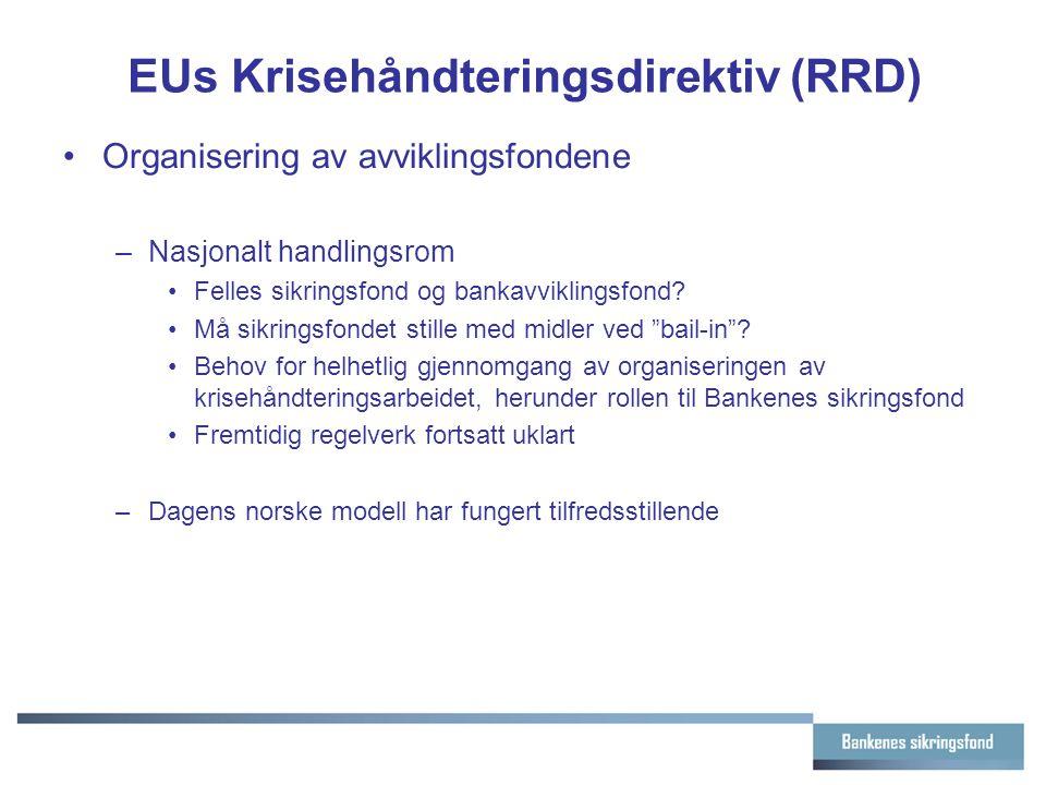 EUs Krisehåndteringsdirektiv (RRD) Organisering av avviklingsfondene –Nasjonalt handlingsrom Felles sikringsfond og bankavviklingsfond? Må sikringsfon