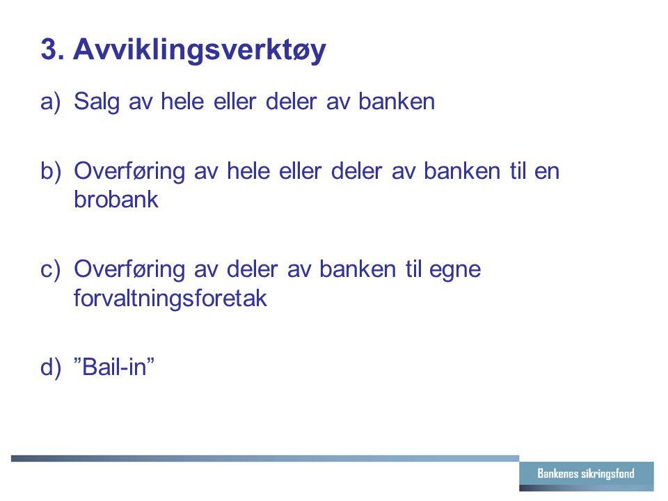3. Avviklingsverktøy a)Salg av hele eller deler av banken b)Overføring av hele eller deler av banken til en brobank c)Overføring av deler av banken ti