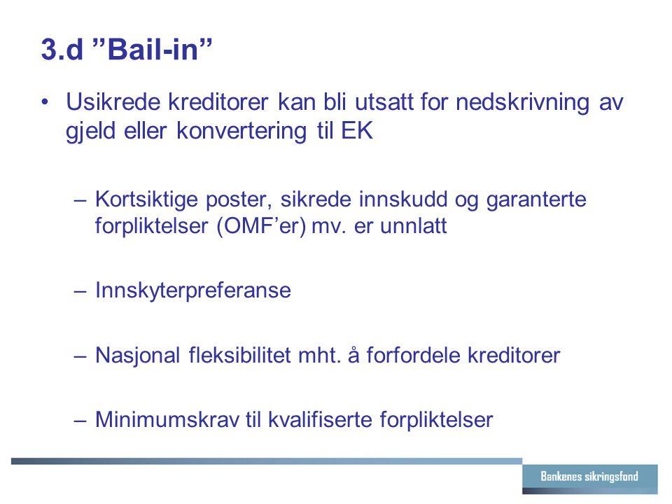"""3.d """"Bail-in"""" Usikrede kreditorer kan bli utsatt for nedskrivning av gjeld eller konvertering til EK –Kortsiktige poster, sikrede innskudd og garanter"""