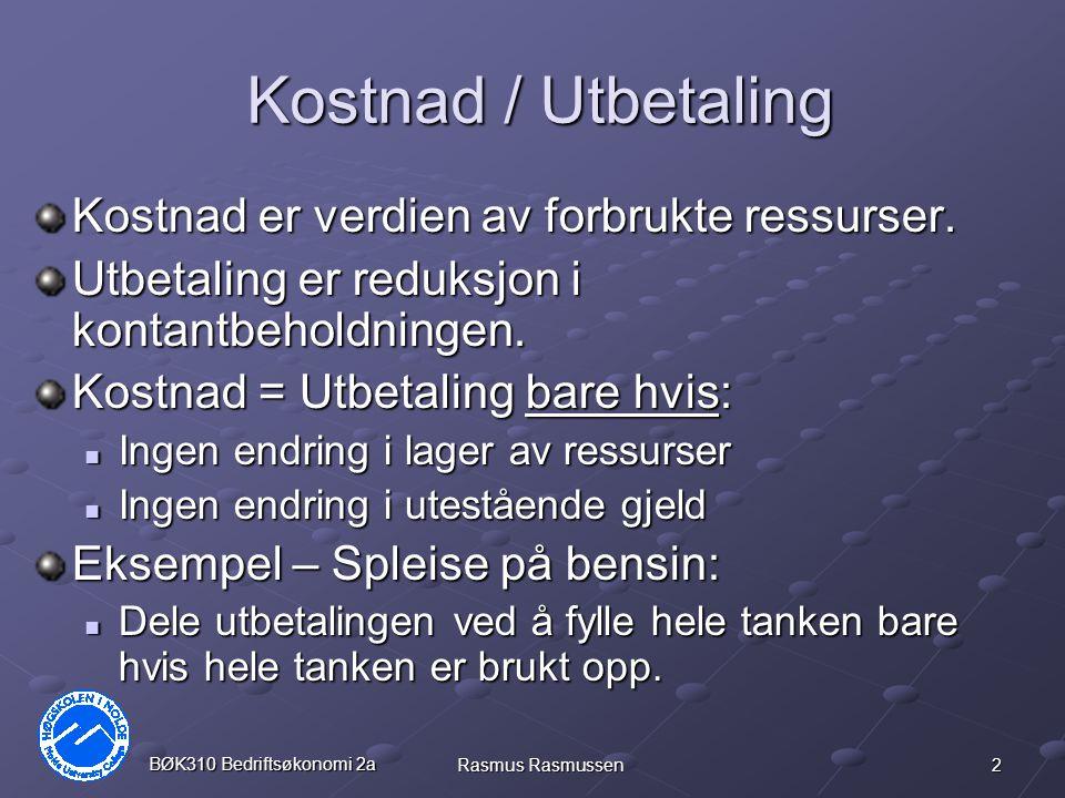 3 BØK310 Bedriftsøkonomi 2a Rasmus Rasmussen Inntekt / Innbetaling Inntekt er verdien av solgte ressurser.