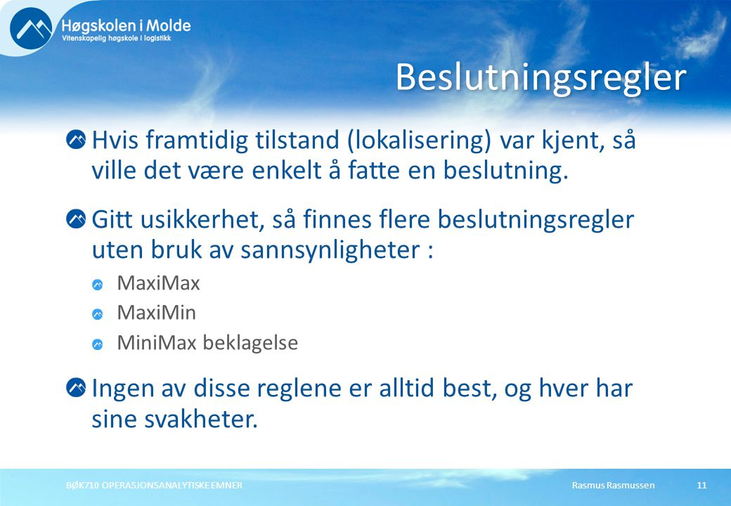 Rasmus RasmussenBØK710 OPERASJONSANALYTISKE EMNER11 Hvis framtidig tilstand (lokalisering) var kjent, så ville det være enkelt å fatte en beslutning.