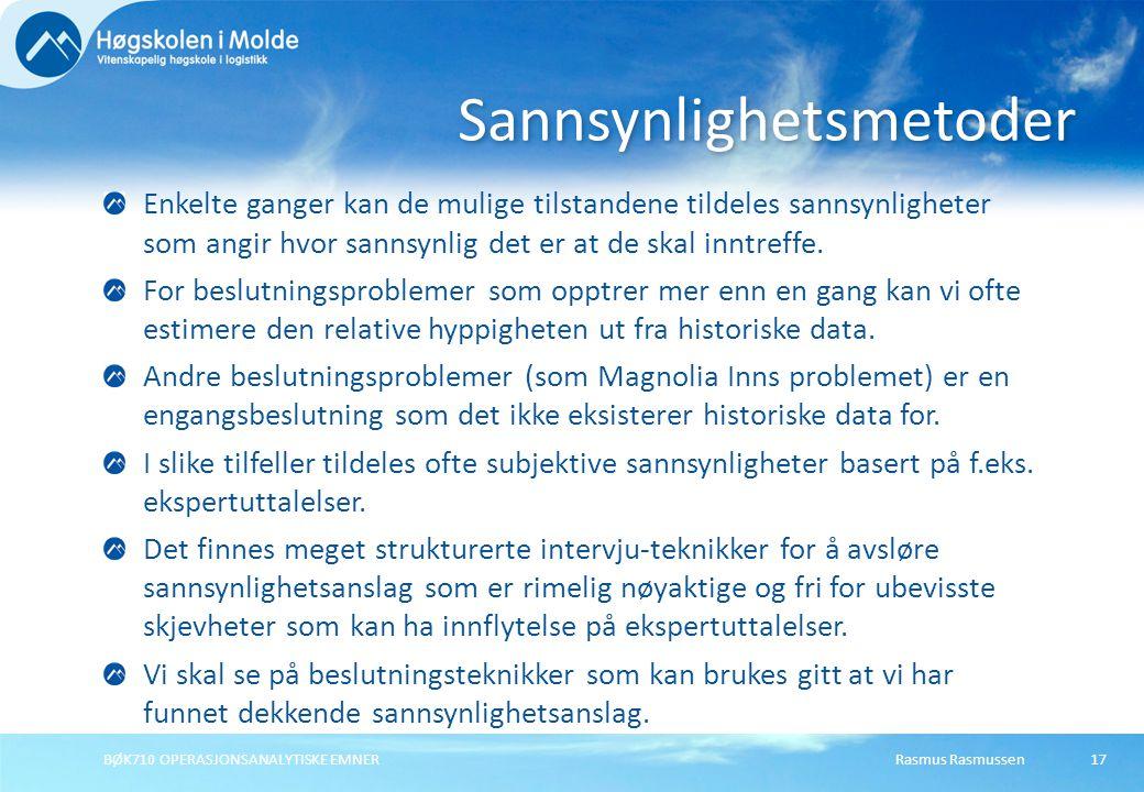 Rasmus RasmussenBØK710 OPERASJONSANALYTISKE EMNER17 Enkelte ganger kan de mulige tilstandene tildeles sannsynligheter som angir hvor sannsynlig det er at de skal inntreffe.