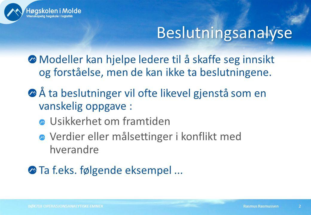 Rasmus RasmussenBØK710 OPERASJONSANALYTISKE EMNER2 Modeller kan hjelpe ledere til å skaffe seg innsikt og forståelse, men de kan ikke ta beslutningene.