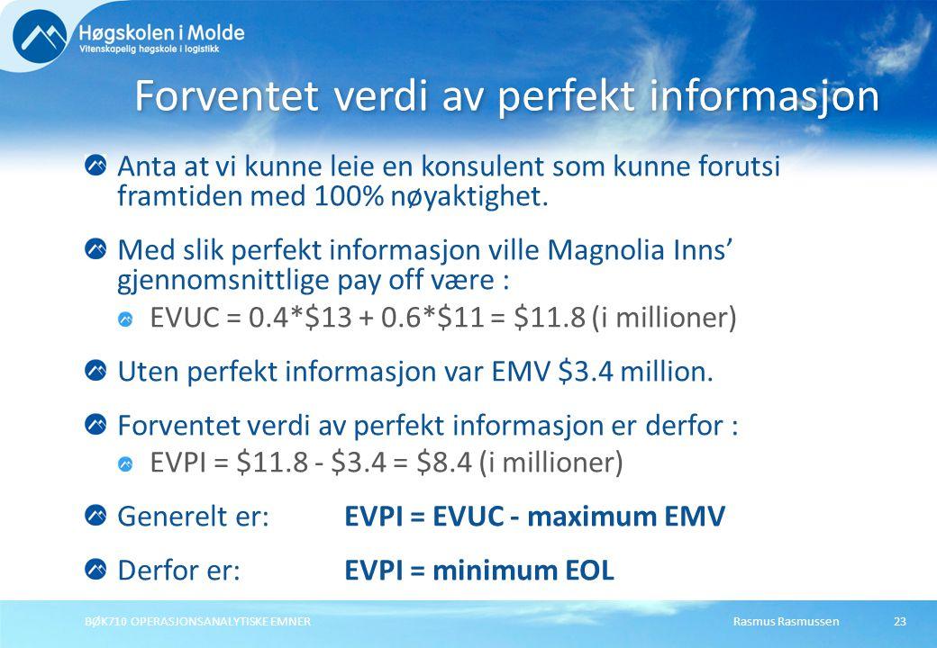 Rasmus RasmussenBØK710 OPERASJONSANALYTISKE EMNER23 Anta at vi kunne leie en konsulent som kunne forutsi framtiden med 100% nøyaktighet. Med slik perf
