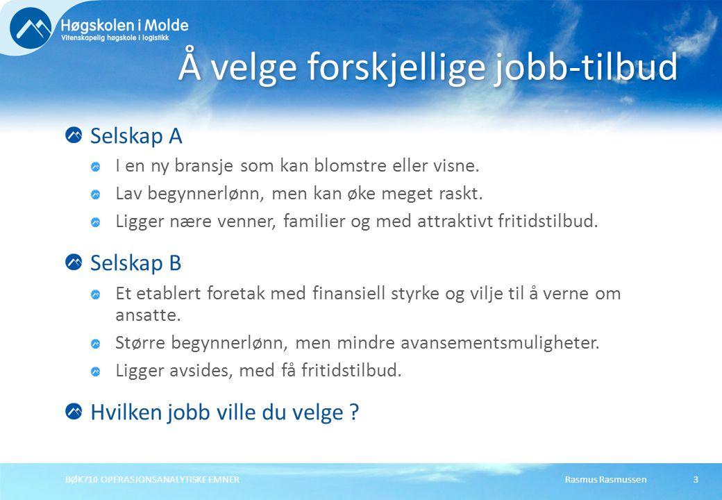Rasmus RasmussenBØK710 OPERASJONSANALYTISKE EMNER3 Selskap A I en ny bransje som kan blomstre eller visne.