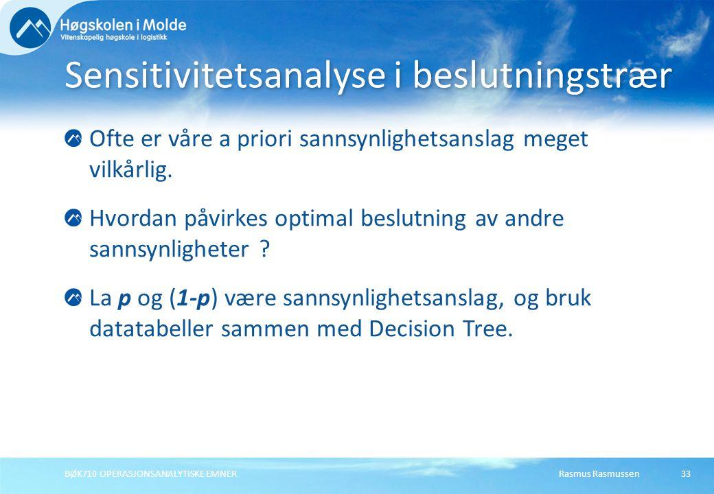Rasmus RasmussenBØK710 OPERASJONSANALYTISKE EMNER33 Ofte er våre a priori sannsynlighetsanslag meget vilkårlig. Hvordan påvirkes optimal beslutning av