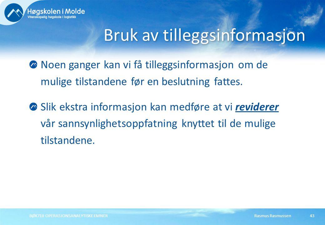 Rasmus RasmussenBØK710 OPERASJONSANALYTISKE EMNER43 Noen ganger kan vi få tilleggsinformasjon om de mulige tilstandene før en beslutning fattes. Slik