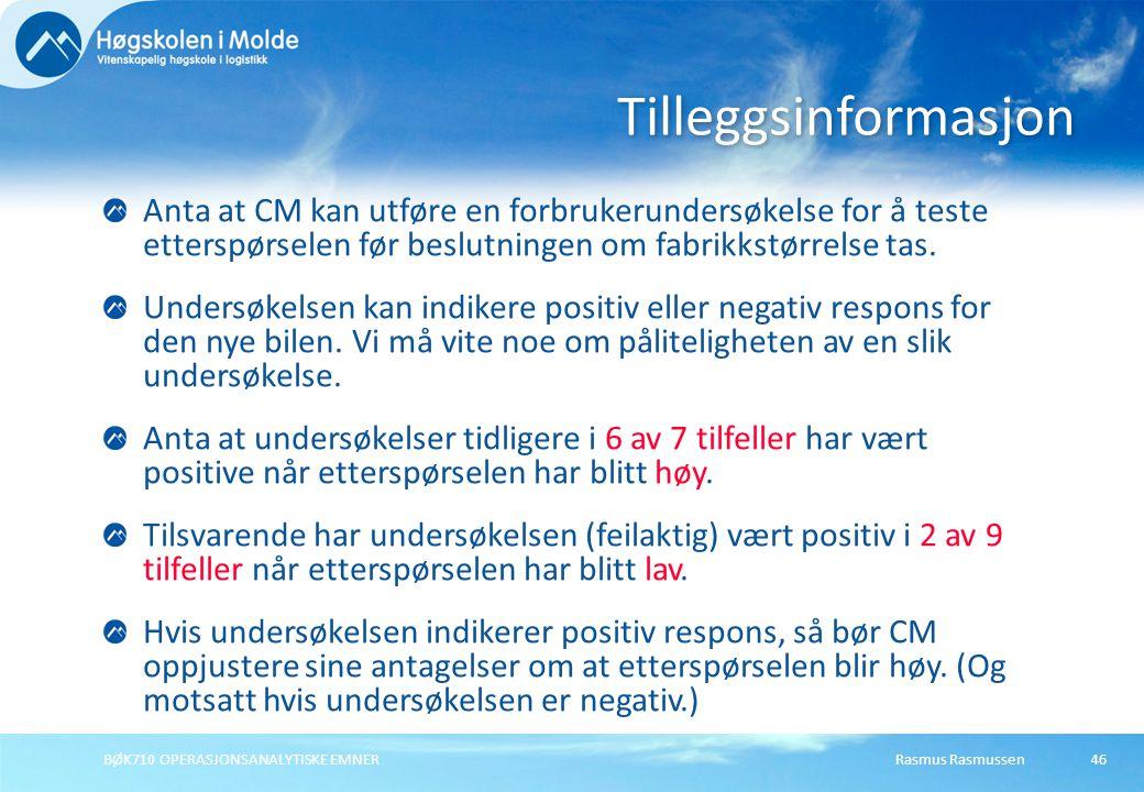 Rasmus RasmussenBØK710 OPERASJONSANALYTISKE EMNER46 Anta at CM kan utføre en forbrukerundersøkelse for å teste etterspørselen før beslutningen om fabrikkstørrelse tas.