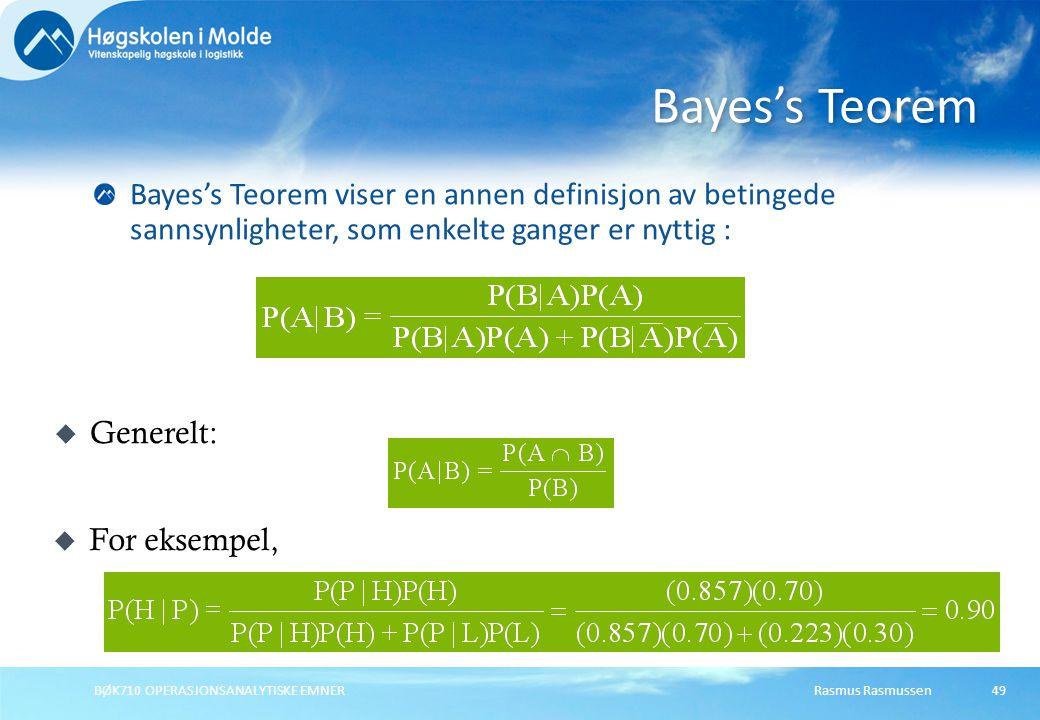 Rasmus RasmussenBØK710 OPERASJONSANALYTISKE EMNER49 Bayes's Teorem viser en annen definisjon av betingede sannsynligheter, som enkelte ganger er nyttig : Bayes's Teorem u For eksempel, u Generelt: