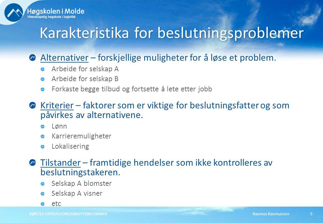 Rasmus RasmussenBØK710 OPERASJONSANALYTISKE EMNER5 Alternativer – forskjellige muligheter for å løse et problem. Arbeide for selskap A Arbeide for sel