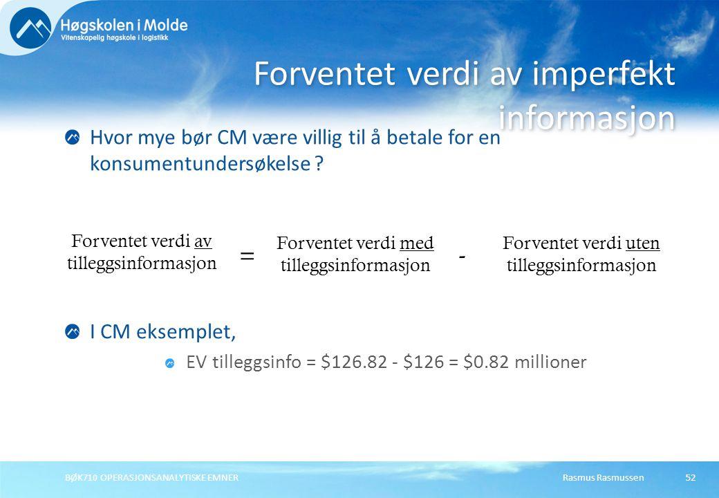 Rasmus RasmussenBØK710 OPERASJONSANALYTISKE EMNER52 Hvor mye bør CM være villig til å betale for en konsumentundersøkelse ? Forventet verdi av imperfe