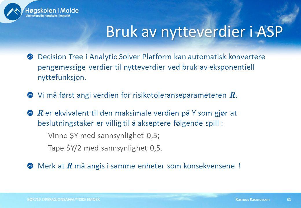 Rasmus RasmussenBØK710 OPERASJONSANALYTISKE EMNER61 Decision Tree i Analytic Solver Platform kan automatisk konvertere pengemessige verdier til nytteverdier ved bruk av eksponentiell nyttefunksjon.