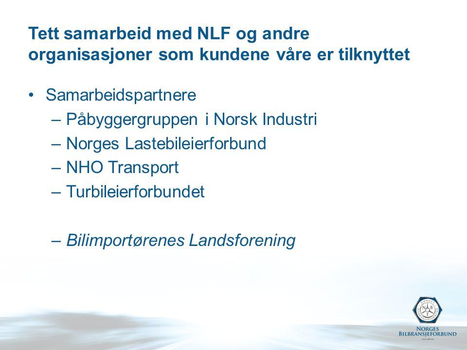 Tett samarbeid med NLF og andre organisasjoner som kundene våre er tilknyttet Samarbeidspartnere –Påbyggergruppen i Norsk Industri –Norges Lastebileierforbund –NHO Transport –Turbileierforbundet –Bilimportørenes Landsforening
