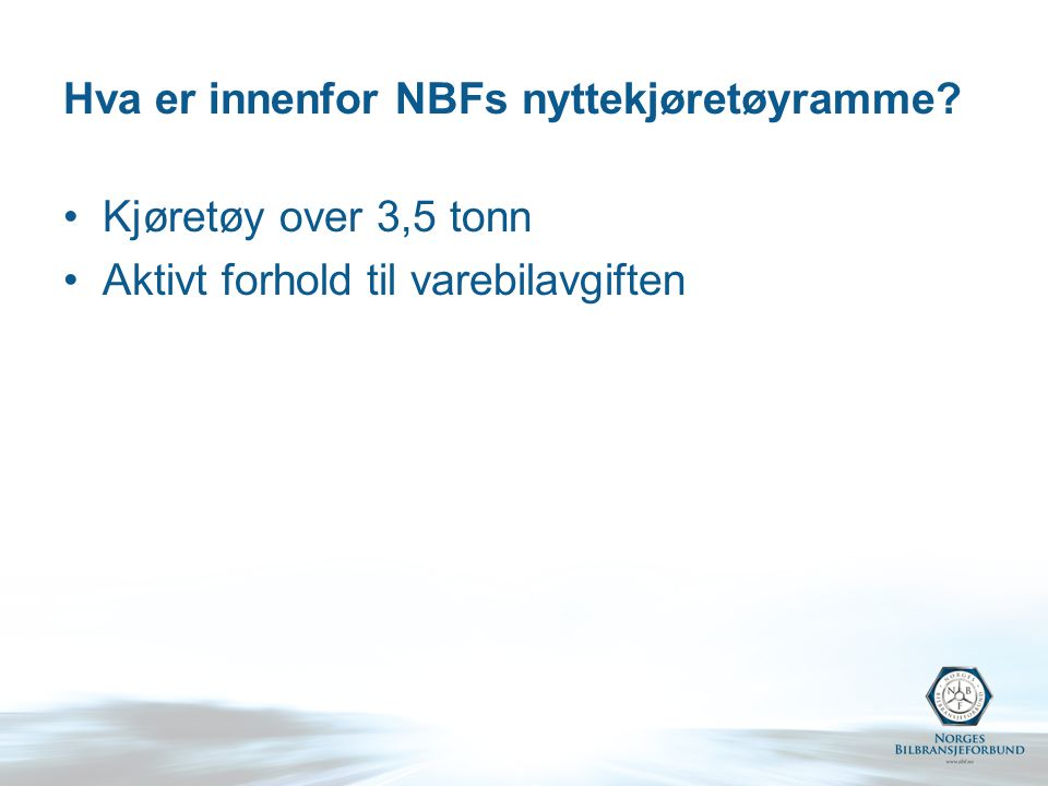 Hva er innenfor NBFs nyttekjøretøyramme Kjøretøy over 3,5 tonn Aktivt forhold til varebilavgiften