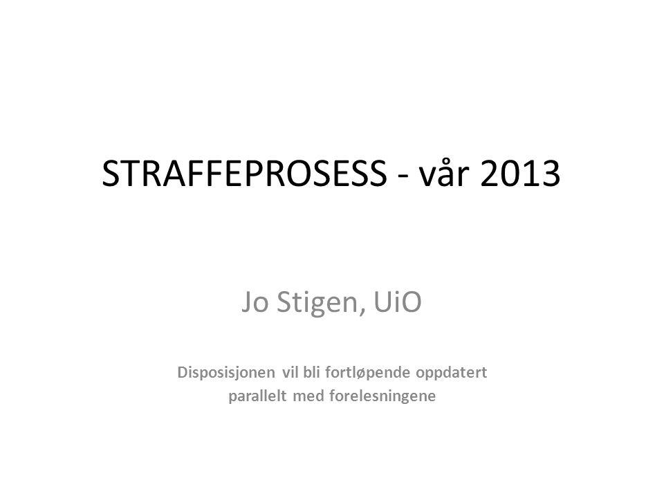 STRAFFEPROSESS - vår 2013 Jo Stigen, UiO Disposisjonen vil bli fortløpende oppdatert parallelt med forelesningene