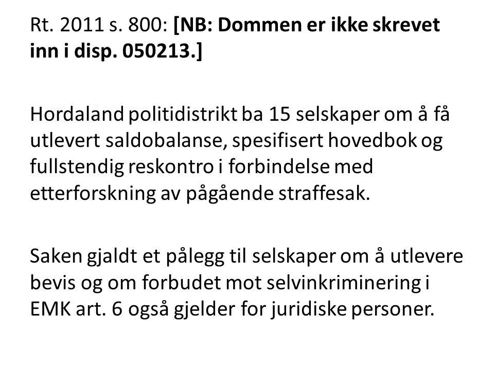 Rt. 2011 s. 800: [NB: Dommen er ikke skrevet inn i disp. 050213.] Hordaland politidistrikt ba 15 selskaper om å få utlevert saldobalanse, spesifisert