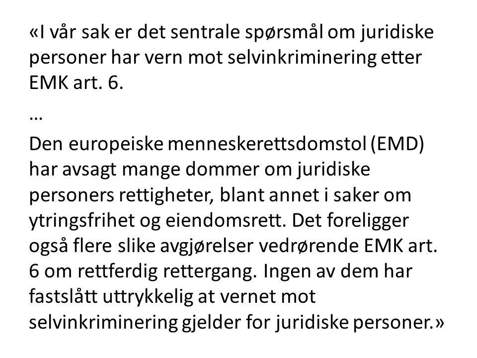 «I vår sak er det sentrale spørsmål om juridiske personer har vern mot selvinkriminering etter EMK art. 6. … Den europeiske menneskerettsdomstol (EMD)