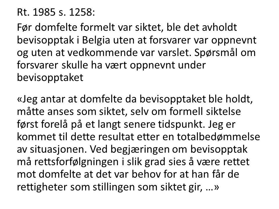 Rt. 1985 s. 1258: Før domfelte formelt var siktet, ble det avholdt bevisopptak i Belgia uten at forsvarer var oppnevnt og uten at vedkommende var vars