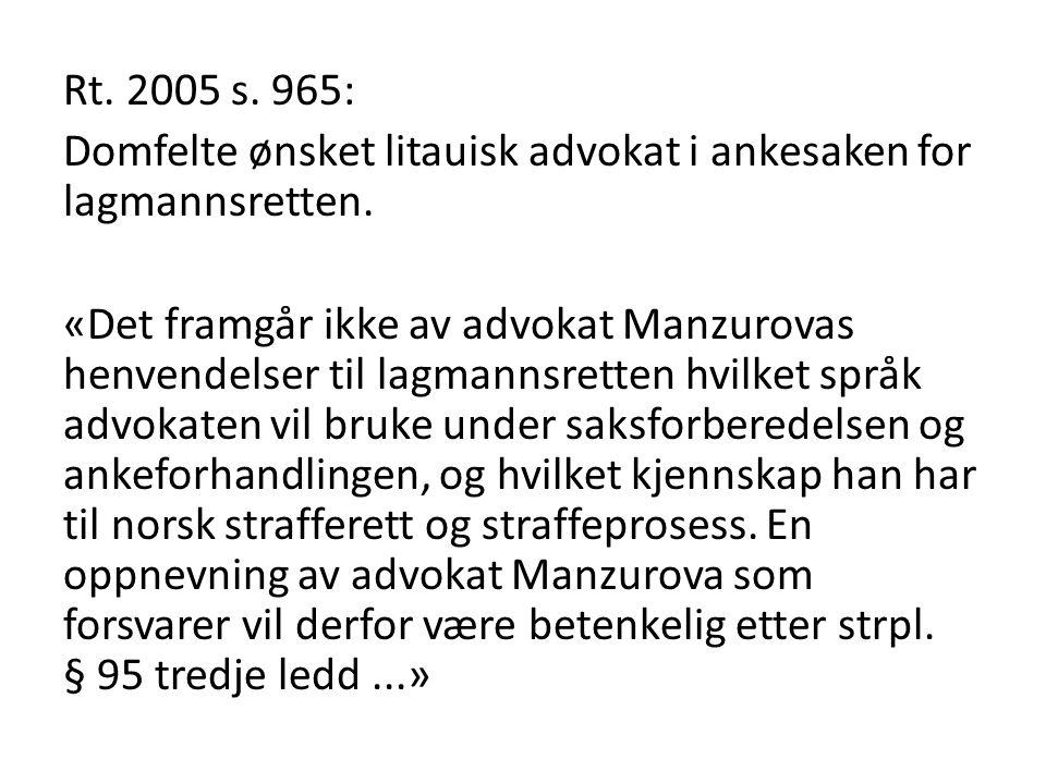 Rt. 2005 s. 965: Domfelte ønsket litauisk advokat i ankesaken for lagmannsretten. «Det framgår ikke av advokat Manzurovas henvendelser til lagmannsret
